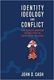 Book Identity, Ideology and Conflict: The Structuration of Politics in Northern Ireland by John Daniel Cash (1996-08-28)