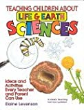 img - for Teaching Children About Life and Earth Science: Ideas and Activities Every Teacher and Parent Can Use by Levenson Elaine (1994-03-01) Paperback book / textbook / text book