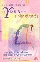 El pequeno libro de Yoga para aliviar el estres/ The Yoga Minibook for Stress Relief: Un Programa Especializado Para Relajar El Cuerpo Y La Mente/ A ... La Salud/ Health Manuals) (Spanish Edition)