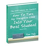 The ADHD Solution for Teachers : How to Turn Any Disruptive Child into Your Best Student, Daly, Tom, 097498700X