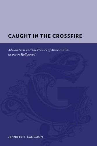 Caught In The Crossfire  Adrian Scott And The Politics Of Americanism In 1940s Hollywood  Gutenberg E