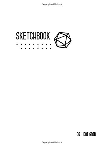 Download Dot Grid Sketchbook B6: White, Smart Design, Small, Soft Cover, Numbered Pages, Dotted Notebook for Drawing and Doodling (Small Professional Sketchbooks) PDF