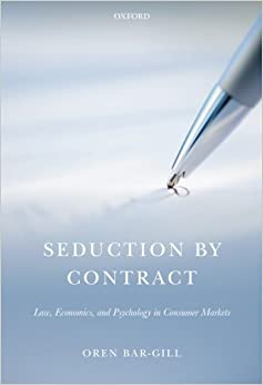 Book Seduction by Contract: Law, Economics, and Psychology in Consumer Markets by Oren Bar-Gill (2013-12-17)