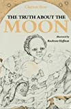 img - for The Truth About The Moon - Signed by Author book / textbook / text book