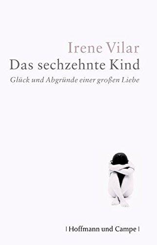 Das sechzehnte Kind: Glück und Abgründe einer großen Liebe (Autobiografien)