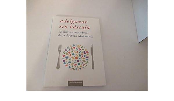 Adelgazar Sin Báscula. La Nueva Dieta Visual De La Doctora ...