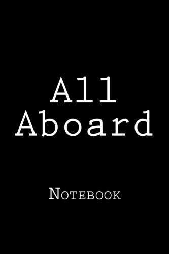 All Aboard: Notebook, 150 lined pages, softcover, 6 x 9