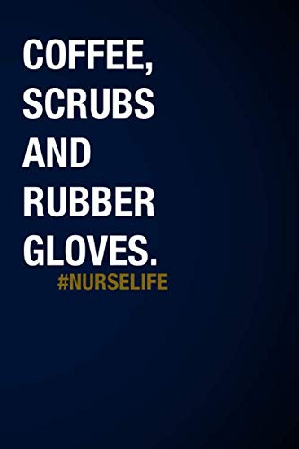 Coffee, Scrubs And Rubber Gloves. #nurselife: Lined Journal ()