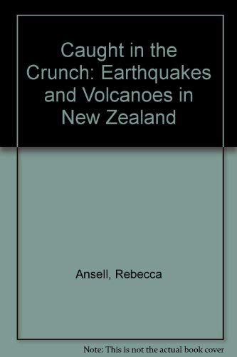 Caught in the Crunch: Earthquakes and Volcanoes in New Zealand Rebecca Ansell
