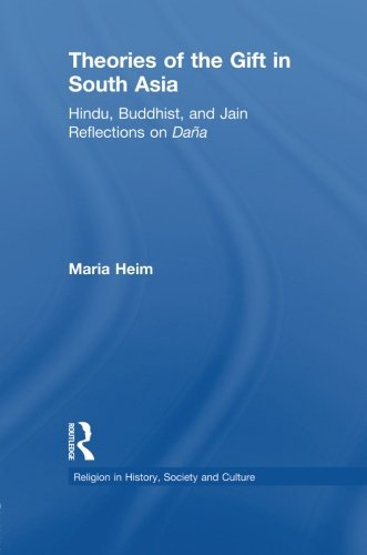 Download Theories of the Gift in South Asia: Hindu, Buddhist, and Jain Reflections on Dana PDF