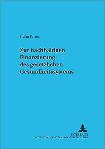 Zur nachhaltigen Finanzierung des gesetzlichen Gesundheitssystems (Sozialökonomische Schriften) (German Edition)