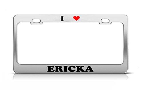 I HEART ERICKA Boy Girl Name Love Metal Auto License Plate Frame Tag - Price Ericka