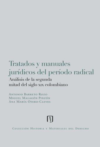 Tratados y manuales jurídicos del período radical:: Análisis de la segunda mitad del siglo XIX  colombiano (Spanish Edition)