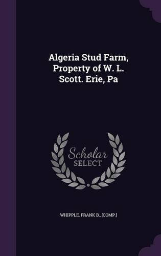 Algeria Stud Farm, Property of W. L. Scott. Erie, Pa