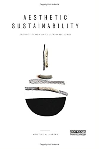 Aesthetic Sustainability: Product Design and Sustainable Usage (Routledge Studies in Sustainability)