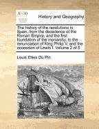 Read Online The history of the revolutions in Spain, from the decadence of the Roman Empire, and the first foundation of the monarchy, to the renunciation of King ... and the accession of Lewis I.   Volume 2 of 5 pdf