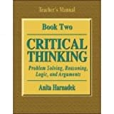 Critical Thinking Book Two Instruction/Answer Guide Book 2 Teacher's Manual : Problem Solving, Reasoning, Logic and Arguments, Harnadek, Anita, 0894550608