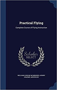Practical Flying: Complete Course of Flying Instruction