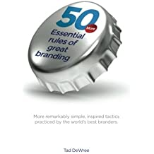 50 More Essential Rules of Great Branding: More simple, inspired practices used  by some of the world's best branders. (50 Essential Rules of Great Branding) (Volume 2)