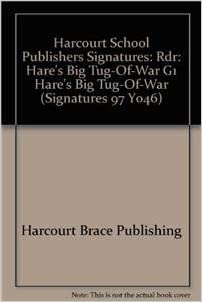 Harcourt School Publishers Signatures: Rdr: Hare's Big Tug-Of-War G1 Hare's Big Tug-Of-War (Signatures 97 Y046)