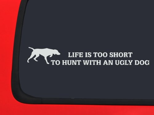 Hunting Dog Decal (Life is Short - Don't Hunt with an Ugly Dog - Hunting Decal Window Sticker Truck)