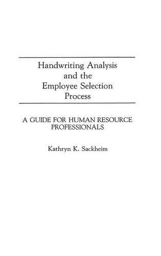 Handwriting Analysis and the Employee Selection Process: A Guide for Human Resource Professionals (Contributions in Afro-American and) by Kathryn K. Sackheim (1990-10-05) by Praeger