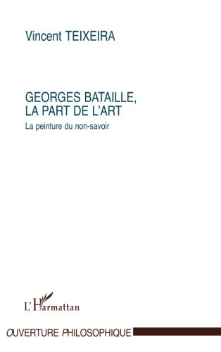 Georges Bataille, la part de l'art (Collection L'ouverture philosophique) (French Edition)