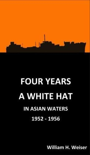 Four Years a White Hat in Asian Waters 1952 - 1956: 1952-1956
