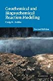 img - for Geochemical and Biogeochemical Reaction Modeling by Craig M. Bethke (2008-01-07) book / textbook / text book