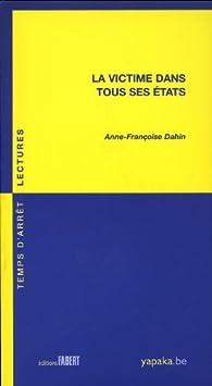 La victime dans tous ses états par Anne-Françoise Dahin