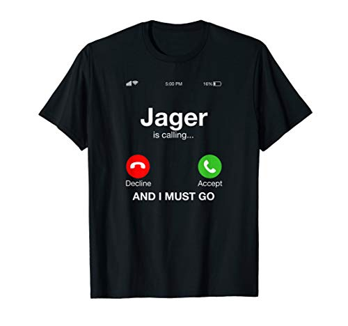 Alcohol - Jager is calling and i must go T-Shirt