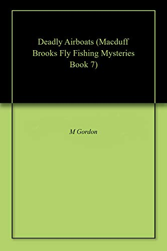 Deadly Airboats (Macduff Brooks Fly Fishing Mysteries Book 7)