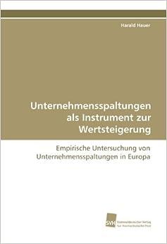 Unternehmensspaltungen als Instrument zur Wertsteigerung: Empirische Untersuchung von Unternehmensspaltungen in Europa