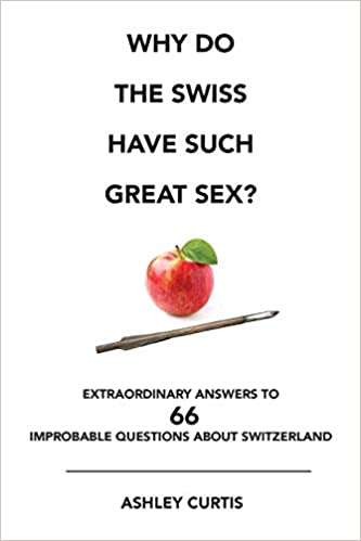 Why Do the Swiss Have Such Great Sex?: Extraordinary Answers