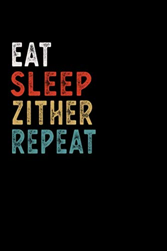 Eat Sleep Zither Repeat Funny  Musical Instrument Gift Idea: Lined Notebook / Journal Gift, 100 Pages, 6x9, Soft Cover, Matte Finish