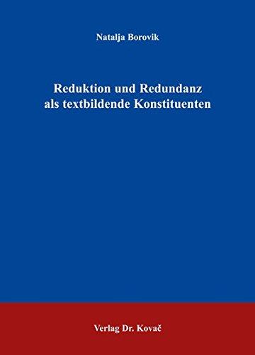 Read Online Reduktion und Redundanz als textbildende Konstituenten PDF