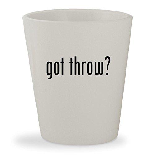 got throw? - White Ceramic 1.5oz Shot Glass (Glass Sonoma Shot)