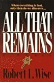 All That Remains by Robert L. Wise (1995-01-03)