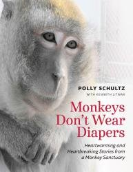 Monkeys Don't Wear Diapers; Heartwarming and Heartbreaking Stories from a Monkey Sanctuary pdf