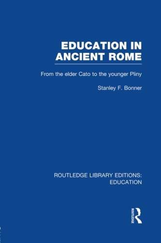 Education in Ancient Rome: From the Elder Cato to the Younger Pliny