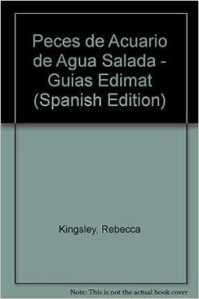 Peces de Acuario de Agua Salada - Guias Edimat (Spanish Edition): Rebecca Kingsley: 9788484030003: Amazon.com: Books