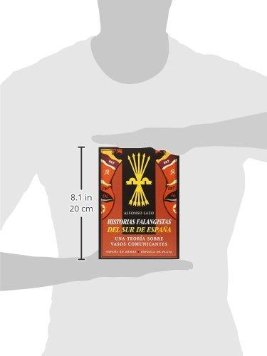 Historias Falangistas Del Sur De España. Una Teoría Sobre Vasos Comunicantes España en Armas: Amazon.es: Lazo, Alfonso: Libros