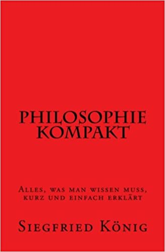 Philosophie Kompakt Alles Was Man Wissen Muss Kurz Und Einfach Erklart Amazon De Konig Siegfried Bucher