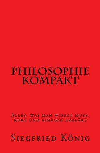 Philosophie kompakt - Alles, was man wissen muss, kurz und einfach erklärt