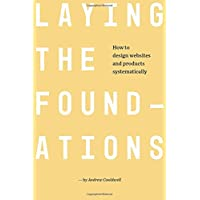 Laying The Foundations: How to Design Websites and Products Systematically (B&W Edition)
