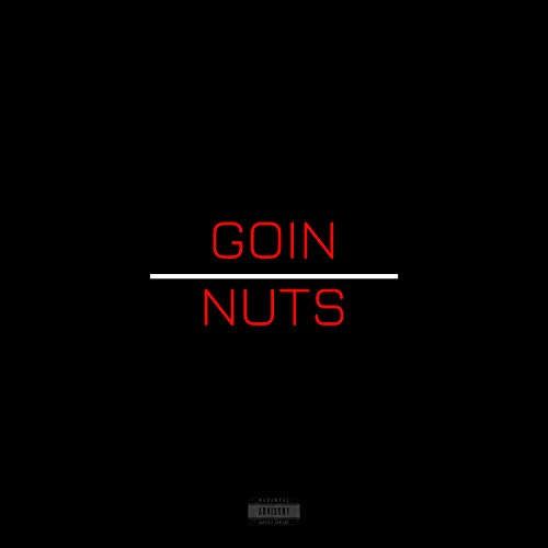 Goin Nuts [Explicit]
