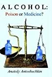 img - for Alcohol: Poison or Medicine? by Anatoly G. Antoshechkin (2002-07-25) book / textbook / text book