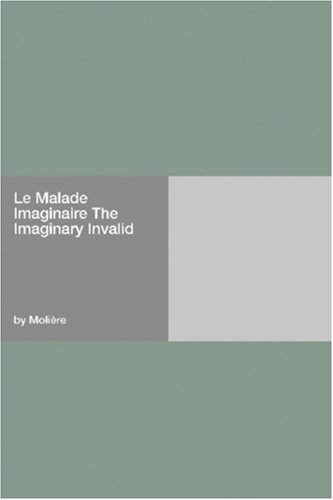Le Malade Imaginaire The Imaginary Invalid
