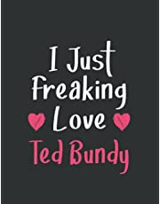 I Just Freaking Love Ted Bundy: Blank Lined Notebook Journal for Writing 110 Pages, A4, Present, Gifts For Ted Bundy Fans