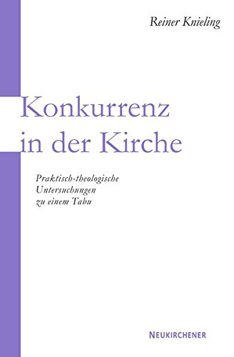 Konkurrenz in der Kirche: Praktisch-theologische Untersuchungen zu einem Tabu Taschenbuch – 14. August 2006 Reiner Knieling 3788721723 Religion Theologie